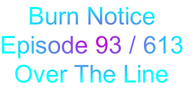 Burn Notice Episode 93 / 613   Over The Line
